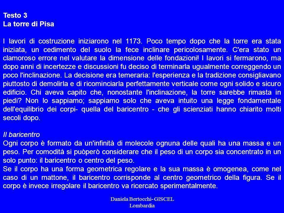 Daniela Bertocchi- GISCEL Lombardia Testo 3 La torre di Pisa I lavori di costruzione iniziarono nel 1173. Poco tempo dopo che la torre era stata inizi