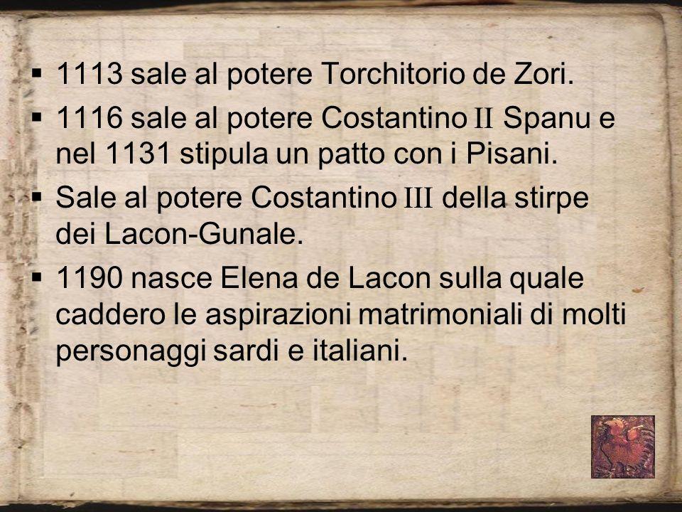 1113 sale al potere Torchitorio de Zori. 1116 sale al potere Costantino Spanu e nel 1131 stipula un patto con i Pisani. Sale al potere Costantino dell