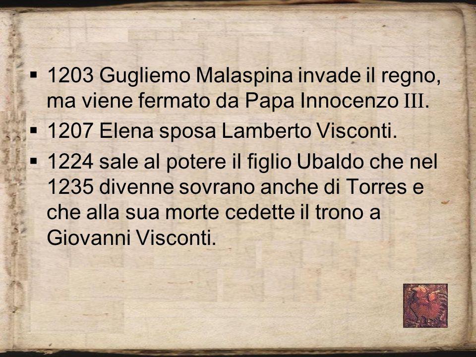 1203 Gugliemo Malaspina invade il regno, ma viene fermato da Papa Innocenzo. 1207 Elena sposa Lamberto Visconti. 1224 sale al potere il figlio Ubaldo