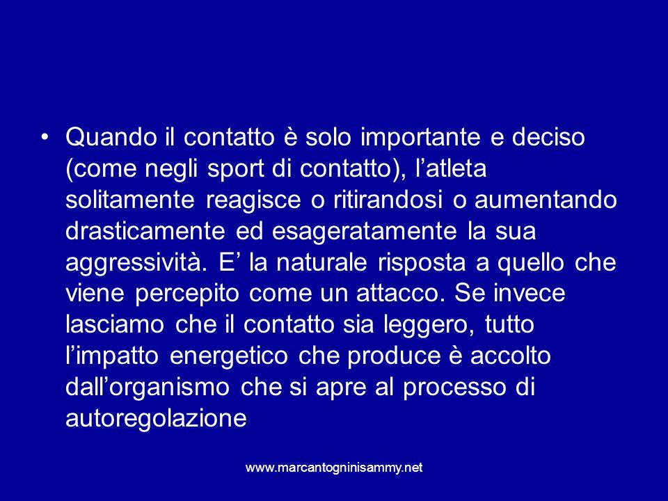 www.marcantogninisammy.net Quando il contatto è solo importante e deciso (come negli sport di contatto), latleta solitamente reagisce o ritirandosi o