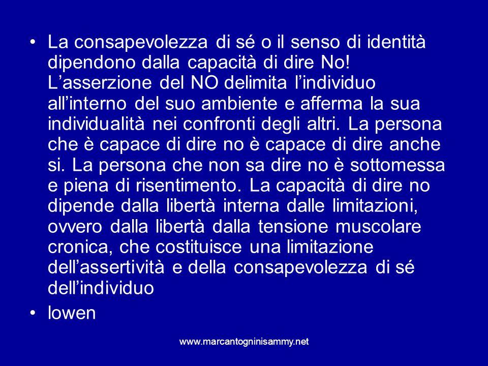 www.marcantogninisammy.net La consapevolezza di sé o il senso di identità dipendono dalla capacità di dire No! Lasserzione del NO delimita lindividuo