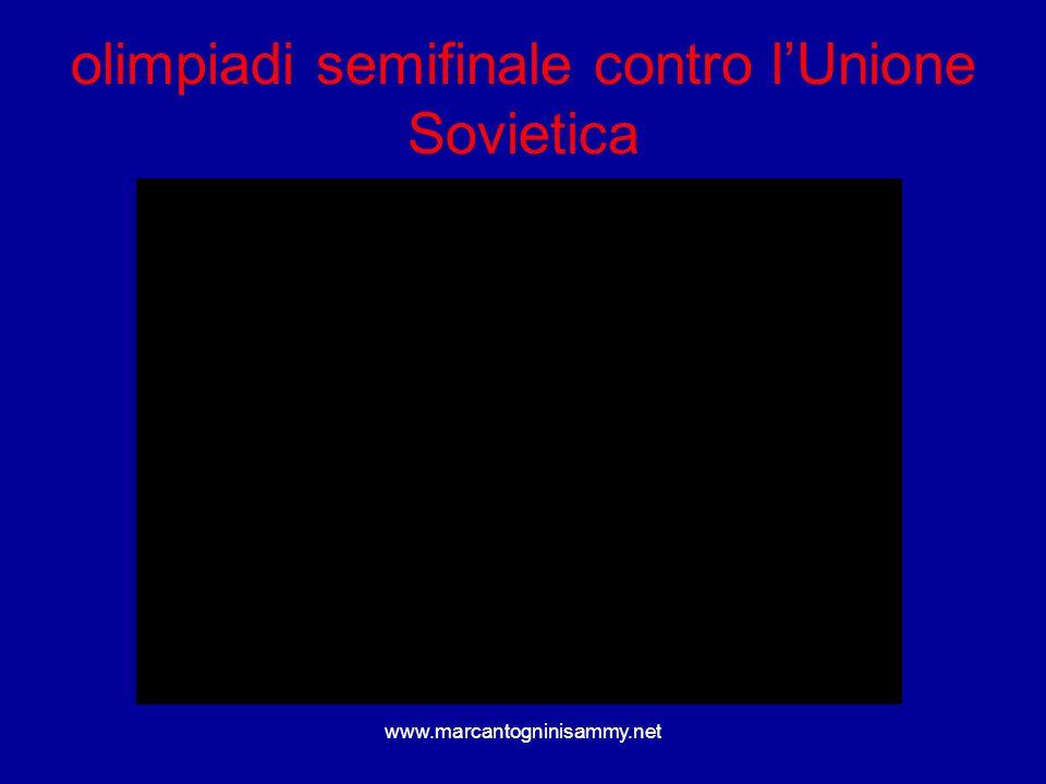 www.marcantogninisammy.net olimpiadi semifinale contro lUnione Sovietica
