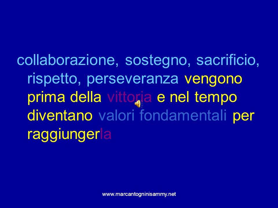 www.marcantogninisammy.net collaborazione, sostegno, sacrificio, rispetto, perseveranza vengono prima della vittoria e nel tempo diventano valori fond