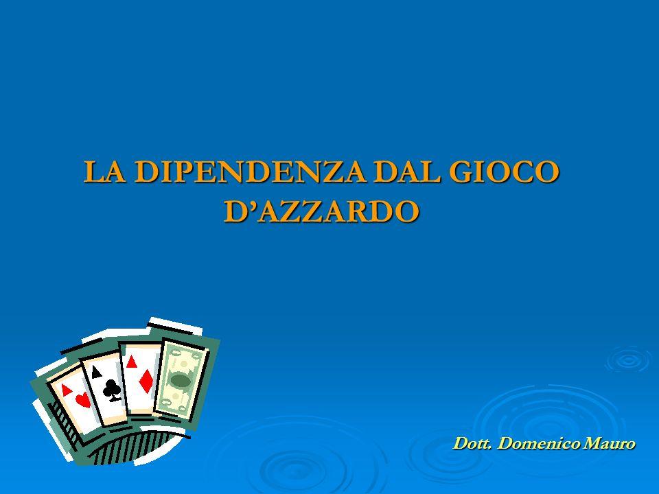 LA DIPENDENZA DAL GIOCO DAZZARDO Dott. Domenico Mauro