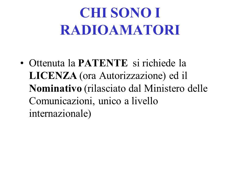 CHI SONO I RADIOAMATORI Ottenuta la PATENTE si richiede la LICENZA (ora Autorizzazione) ed il Nominativo (rilasciato dal Ministero delle Comunicazioni, unico a livello internazionale)
