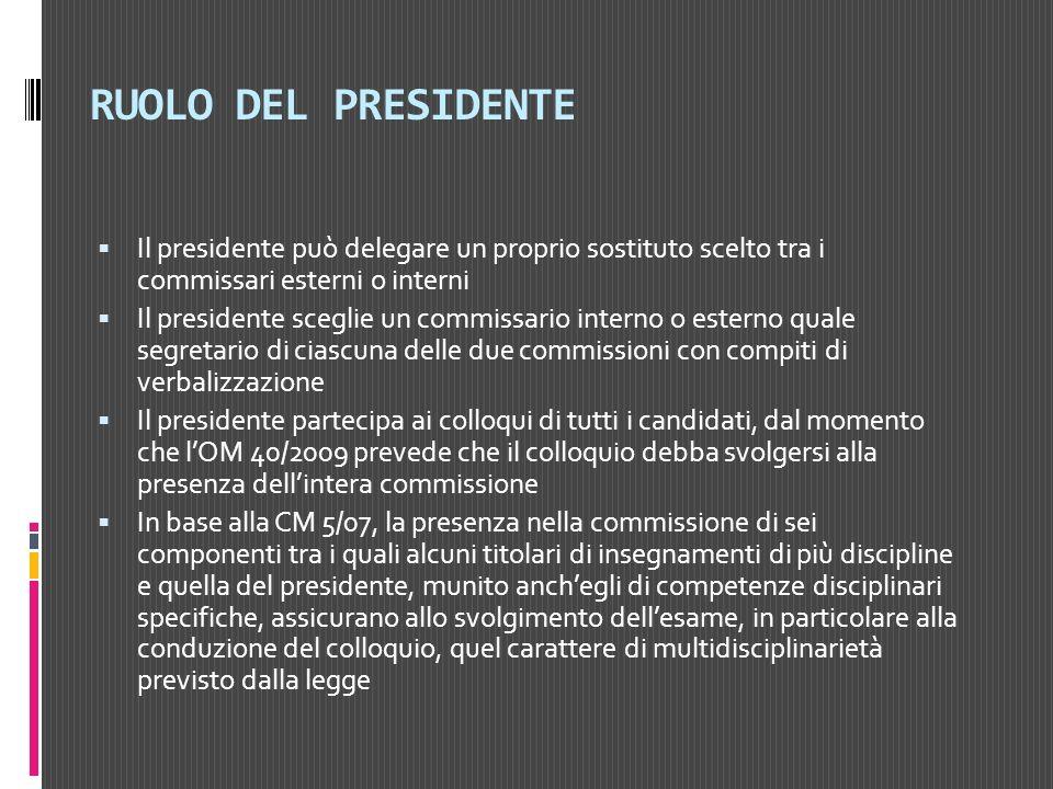 RUOLO DEL PRESIDENTE Il presidente può delegare un proprio sostituto scelto tra i commissari esterni o interni Il presidente sceglie un commissario in