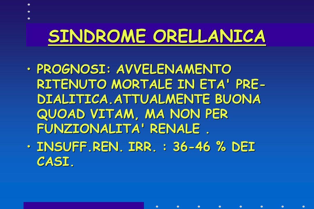 SINDROME ORELLANICA ORELLANINAORELLANINA NEFROTOSSICITA'NEFROTOSSICITA' DOSE LETALE: 40-50 GR FUNGO FRESCODOSE LETALE: 40-50 GR FUNGO FRESCO PERIODO D