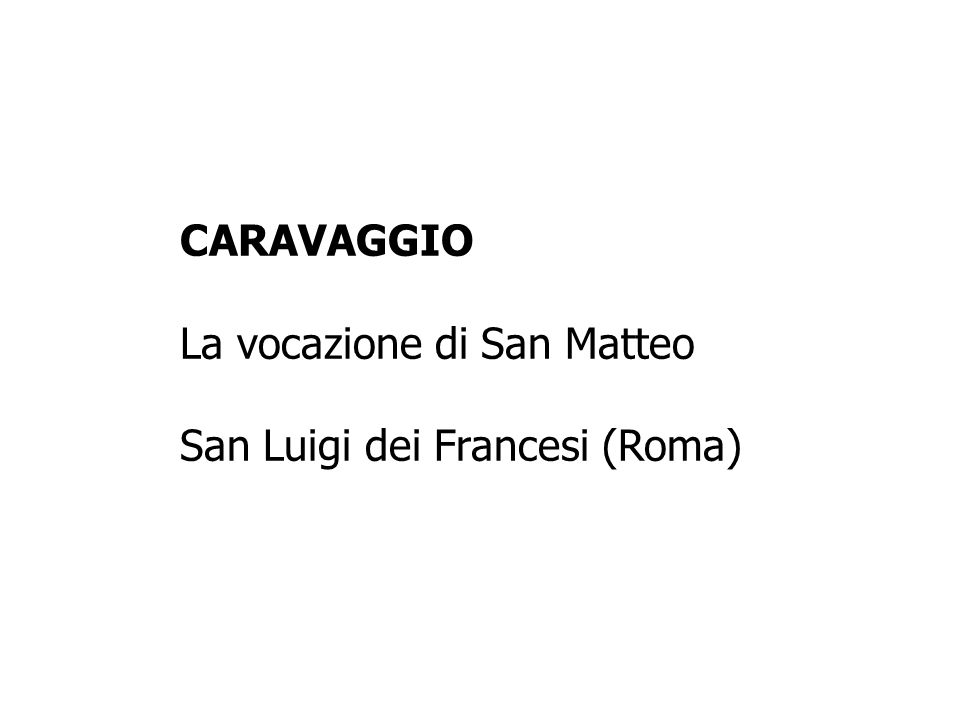 CARAVAGGIO La vocazione di San Matteo San Luigi dei Francesi (Roma)