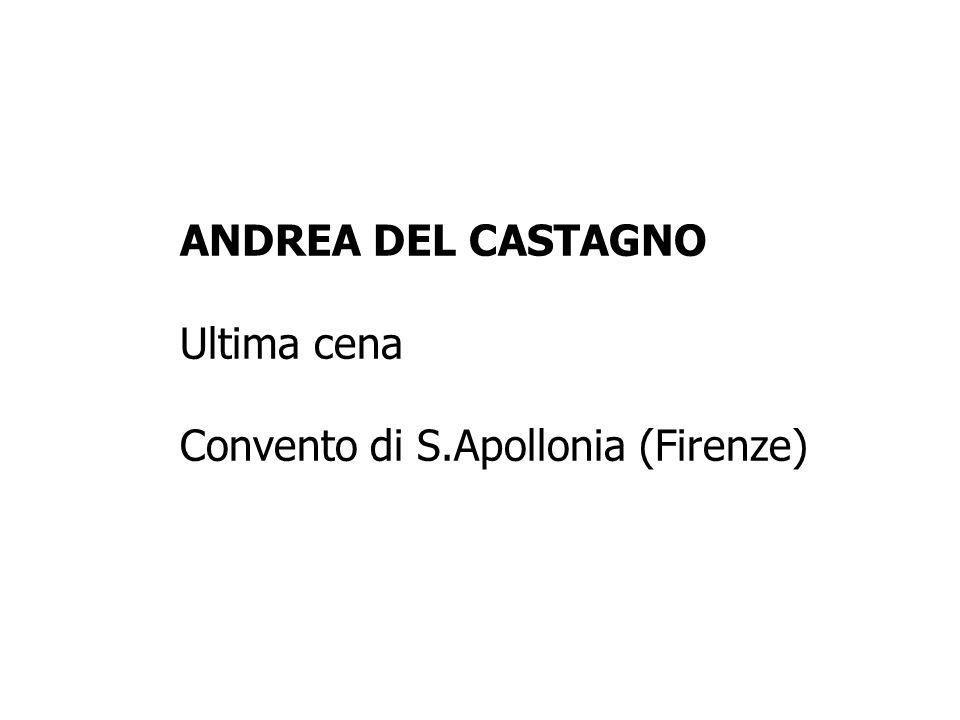 ANDREA DEL CASTAGNO Ultima cena Convento di S.Apollonia (Firenze)