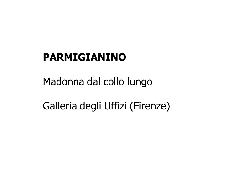 PARMIGIANINO Madonna dal collo lungo Galleria degli Uffizi (Firenze)
