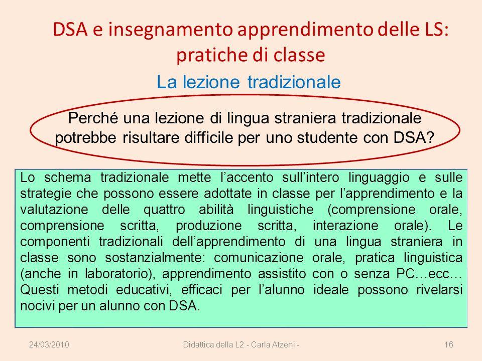 Didattica della L2 - Carla Atzeni -16 DSA e insegnamento apprendimento delle LS: pratiche di classe La lezione tradizionale Perché una lezione di ling