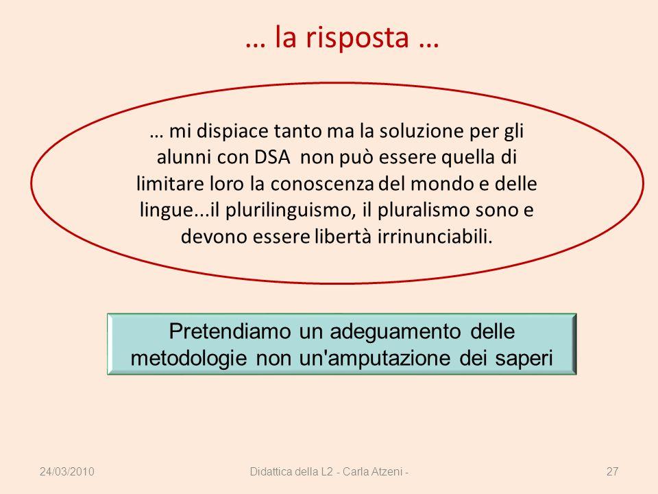 24/03/2010Didattica della L2 - Carla Atzeni -27 … la risposta … Pretendiamo un adeguamento delle metodologie non un'amputazione dei saperi … mi dispia