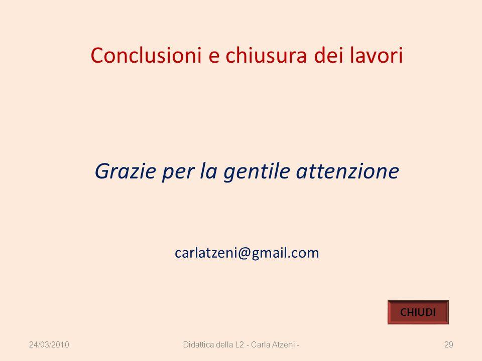 Didattica della L2 - Carla Atzeni -29 Conclusioni e chiusura dei lavori Grazie per la gentile attenzione carlatzeni@gmail.com CHIUDI 24/03/2010