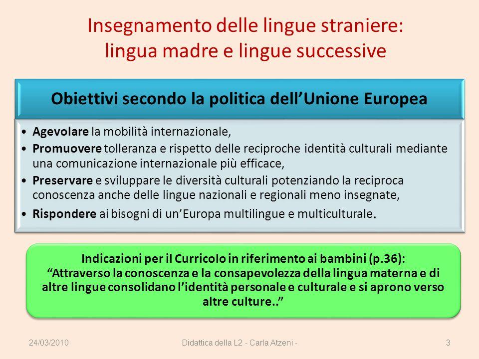 Didattica della L2 - Carla Atzeni -3 Obiettivi secondo la politica dellUnione Europea Agevolare la mobilità internazionale, Promuovere tolleranza e ri