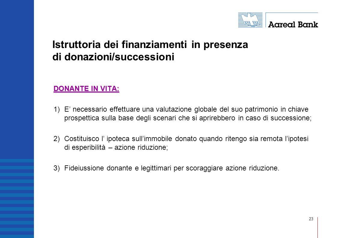 23 Istruttoria dei finanziamenti in presenza di donazioni/successioni DONANTE IN VITA: 1)E necessario effettuare una valutazione globale del suo patri