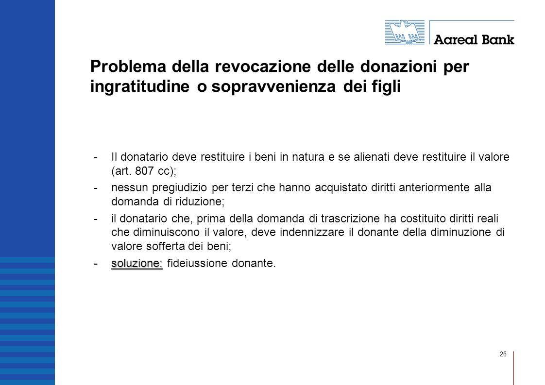 26 Problema della revocazione delle donazioni per ingratitudine o sopravvenienza dei figli -Il donatario deve restituire i beni in natura e se alienat