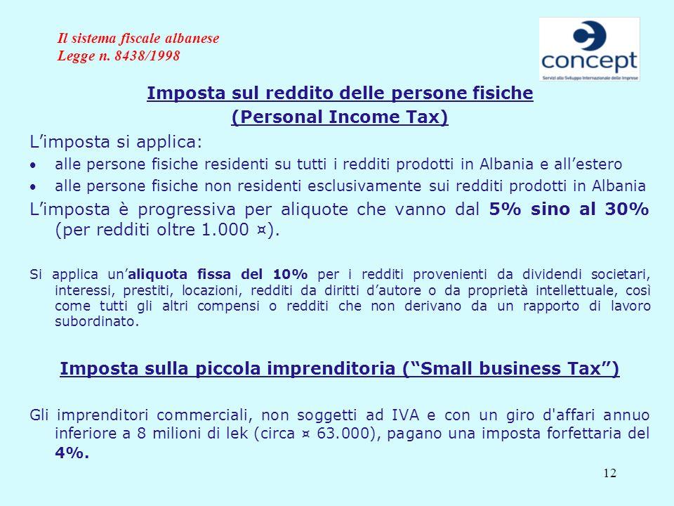 12 Il sistema fiscale albanese Legge n. 8438/1998 Imposta sul reddito delle persone fisiche (Personal Income Tax) Limposta si applica: alle persone fi