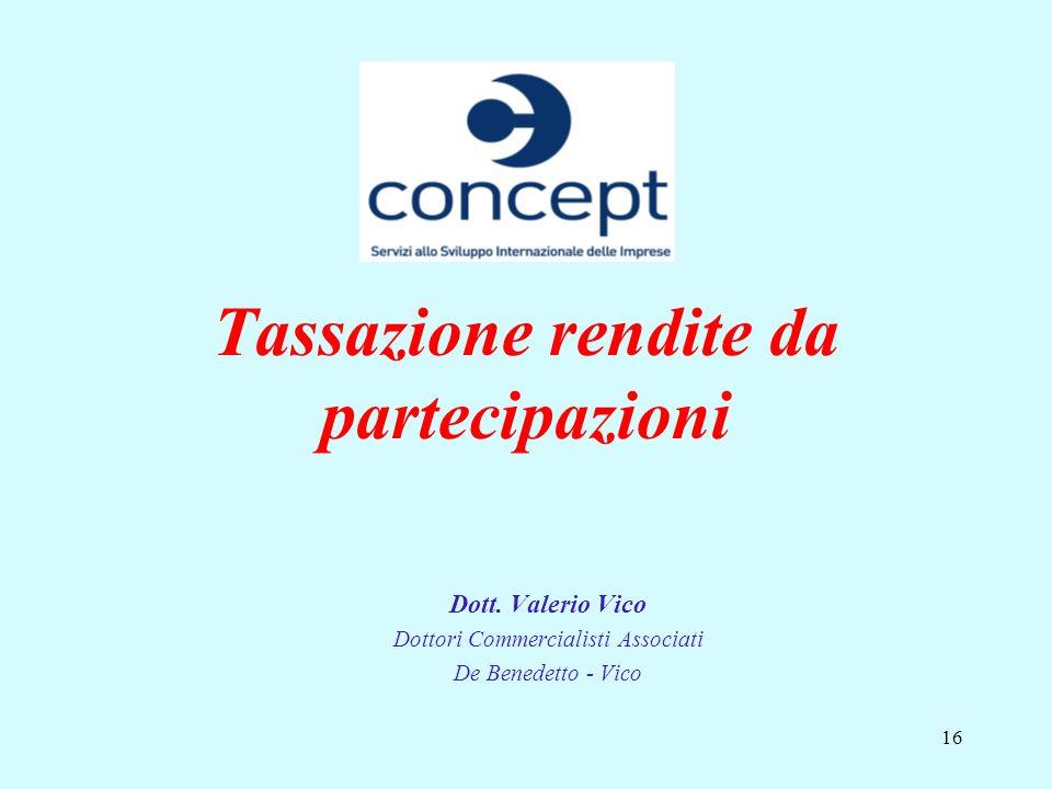16 Tassazione rendite da partecipazioni Dott. Valerio Vico Dottori Commercialisti Associati De Benedetto - Vico