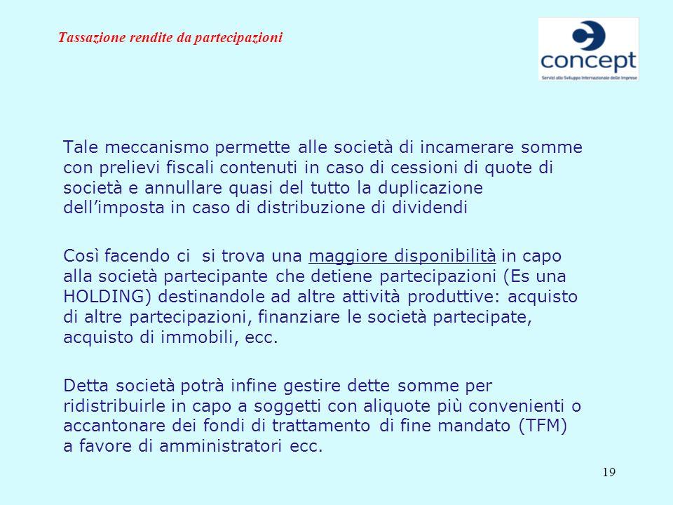 19 Tassazione rendite da partecipazioni Tale meccanismo permette alle società di incamerare somme con prelievi fiscali contenuti in caso di cessioni d