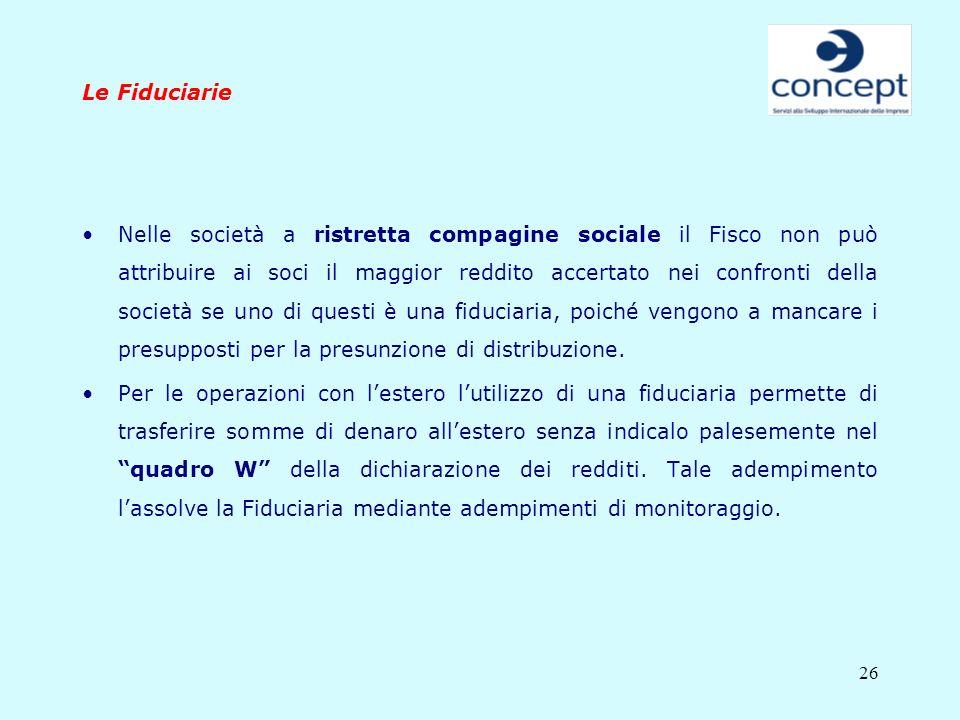 26 Le Fiduciarie Nelle società a ristretta compagine sociale il Fisco non può attribuire ai soci il maggior reddito accertato nei confronti della soci