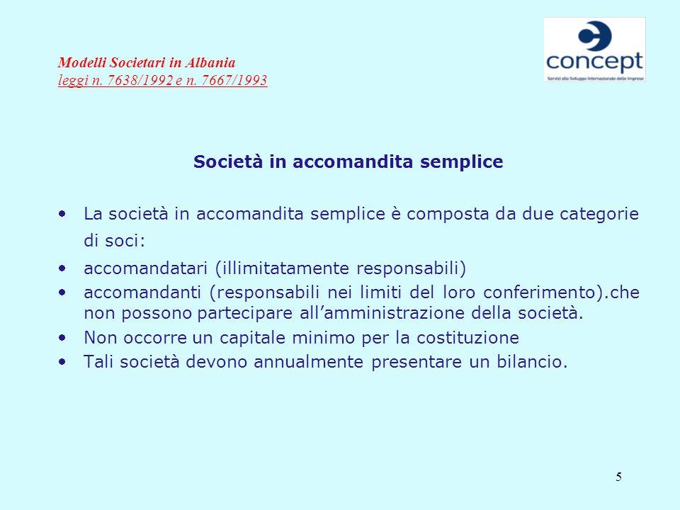 5 Modelli Societari in Albania leggi n. 7638/1992 e n. 7667/1993 Società in accomandita semplice La società in accomandita semplice è composta da due