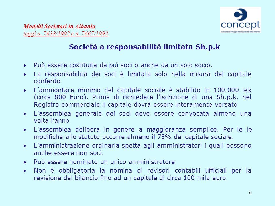6 Modelli Societari in Albania leggi n. 7638/1992 e n. 7667/1993 Società a responsabilità limitata Sh.p.k Può essere costituita da più soci o anche da
