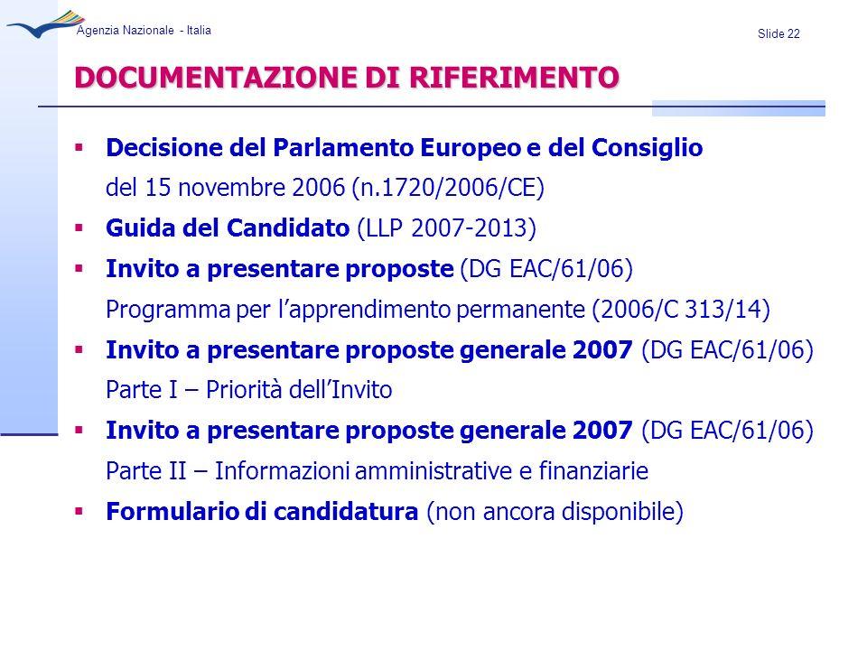 Slide 22 Agenzia Nazionale - Italia DOCUMENTAZIONE DI RIFERIMENTO Decisione del Parlamento Europeo e del Consiglio del 15 novembre 2006 (n.1720/2006/C