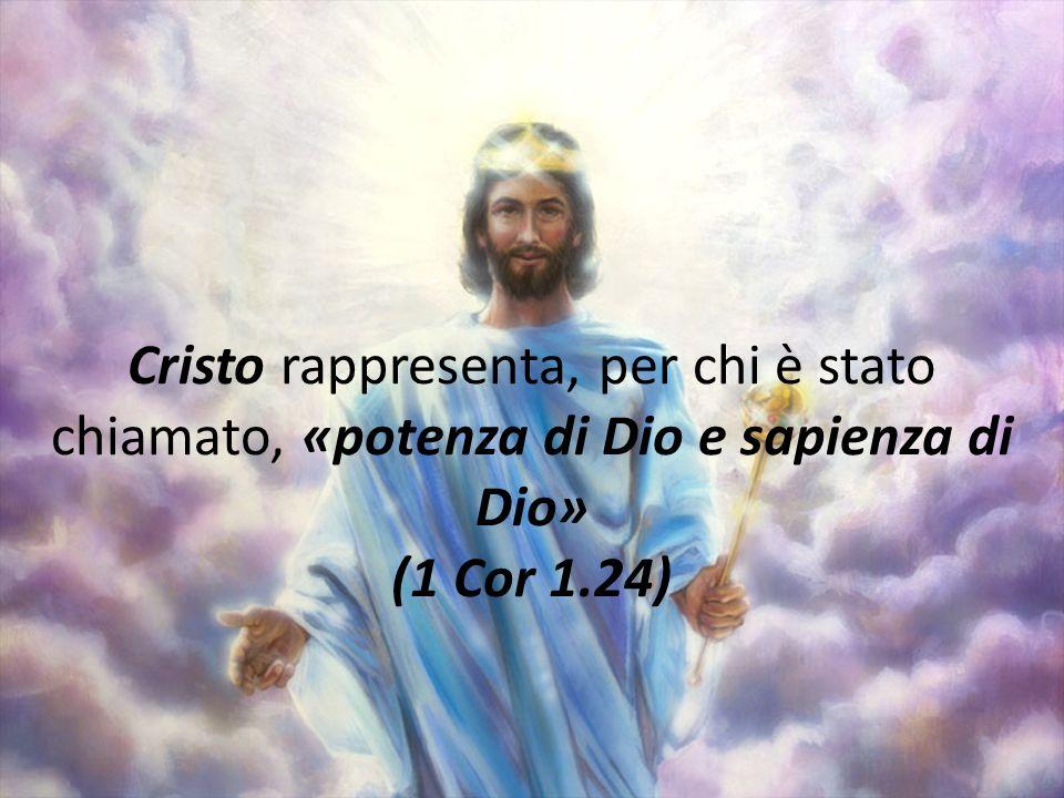 Cristo rappresenta, per chi è stato chiamato, «potenza di Dio e sapienza di Dio» (1 Cor 1.24)