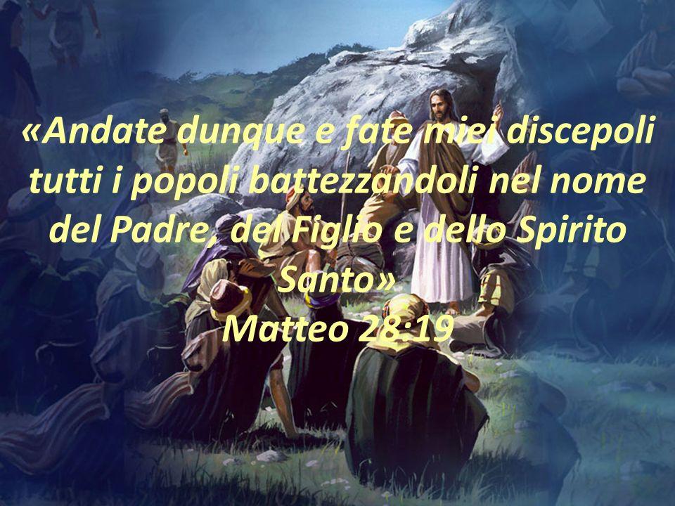 «Andate dunque e fate miei discepoli tutti i popoli battezzandoli nel nome del Padre, del Figlio e dello Spirito Santo» Matteo 28:19