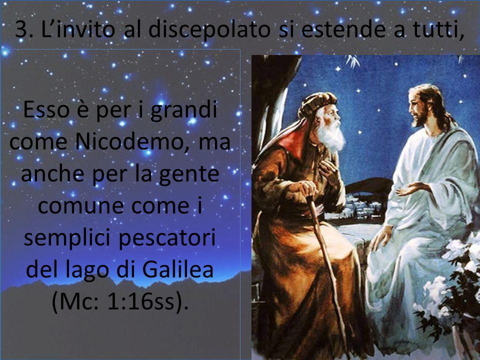 Esso è per i grandi come Nicodemo, ma anche per la gente comune come i semplici pescatori del lago di Galilea (Mc: 1:16ss). 3. Linvito al discepolato