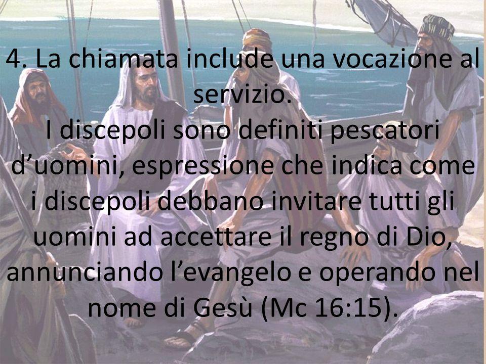 4. La chiamata include una vocazione al servizio. I discepoli sono definiti pescatori duomini, espressione che indica come i discepoli debbano invitar