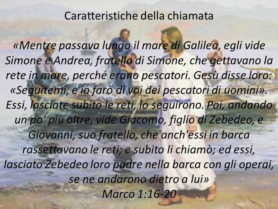 Caratteristiche della chiamata «Mentre passava lungo il mare di Galilea, egli vide Simone e Andrea, fratello di Simone, che gettavano la rete in mare,