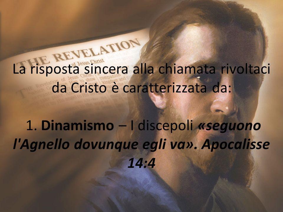 La risposta sincera alla chiamata rivoltaci da Cristo è caratterizzata da: 1. Dinamismo – I discepoli «seguono l'Agnello dovunque egli va». Apocalisse