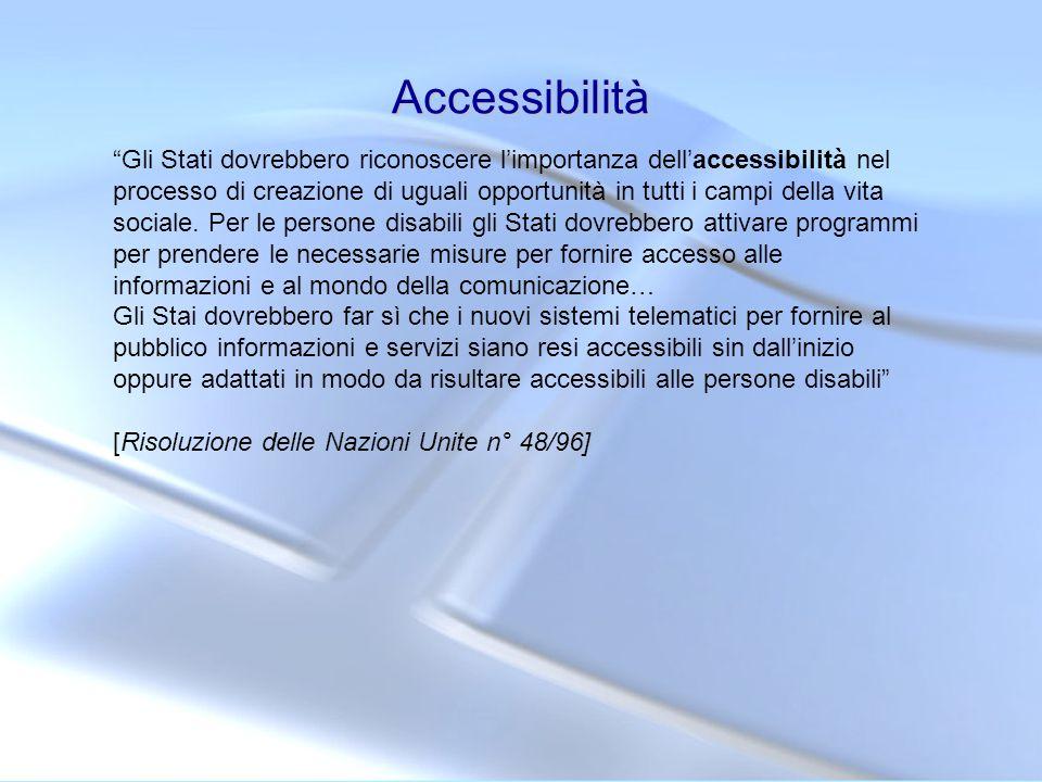 Accessibilità Gli Stati dovrebbero riconoscere limportanza dellaccessibilità nel processo di creazione di uguali opportunità in tutti i campi della vi