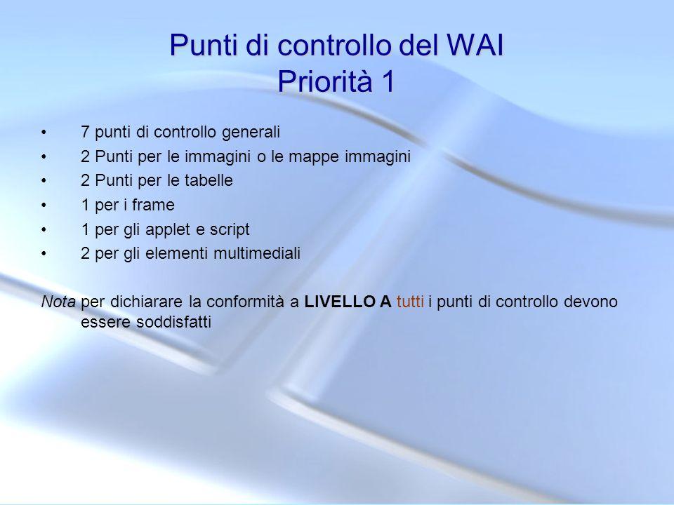 Punti di controllo del WAI Priorità 1 7 punti di controllo generali 2 Punti per le immagini o le mappe immagini 2 Punti per le tabelle 1 per i frame 1