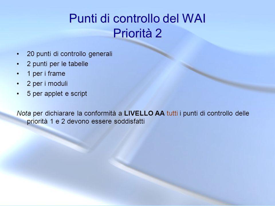 Punti di controllo del WAI Priorità 2 20 punti di controllo generali 2 punti per le tabelle 1 per i frame 2 per i moduli 5 per applet e script Nota pe