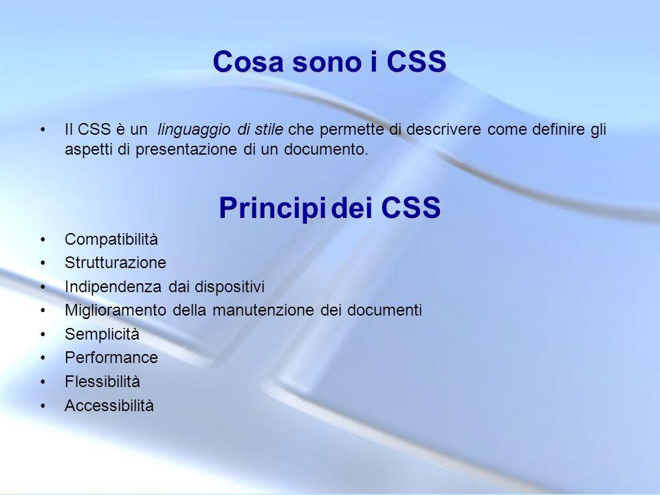 Cosa sono i CSS Il CSS è un linguaggio di stile che permette di descrivere come definire gli aspetti di presentazione di un documento. Principidei CSS