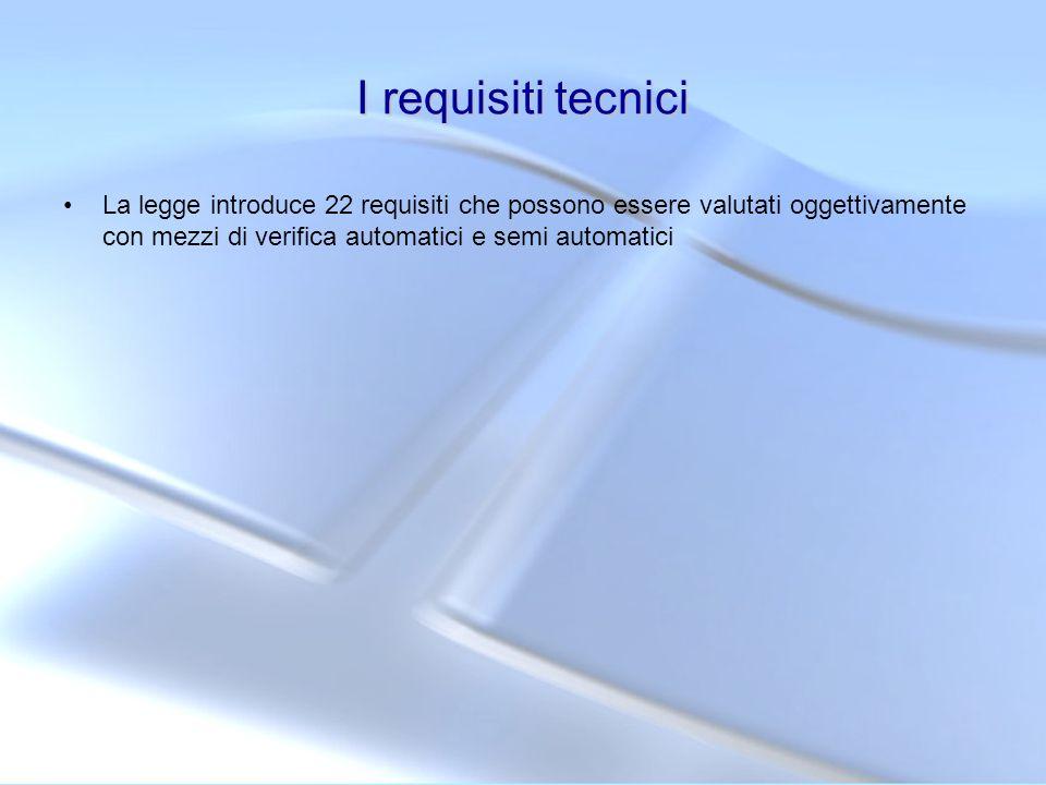 I requisiti tecnici La legge introduce 22 requisiti che possono essere valutati oggettivamente con mezzi di verifica automatici e semi automatici