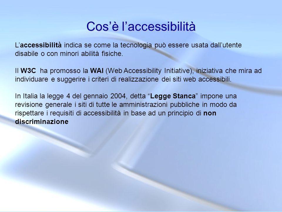 Cosè laccessibilità Laccessibilità indica se come la tecnologia può essere usata dallutente disabile o con minori abilità fisiche. Il W3C ha promosso