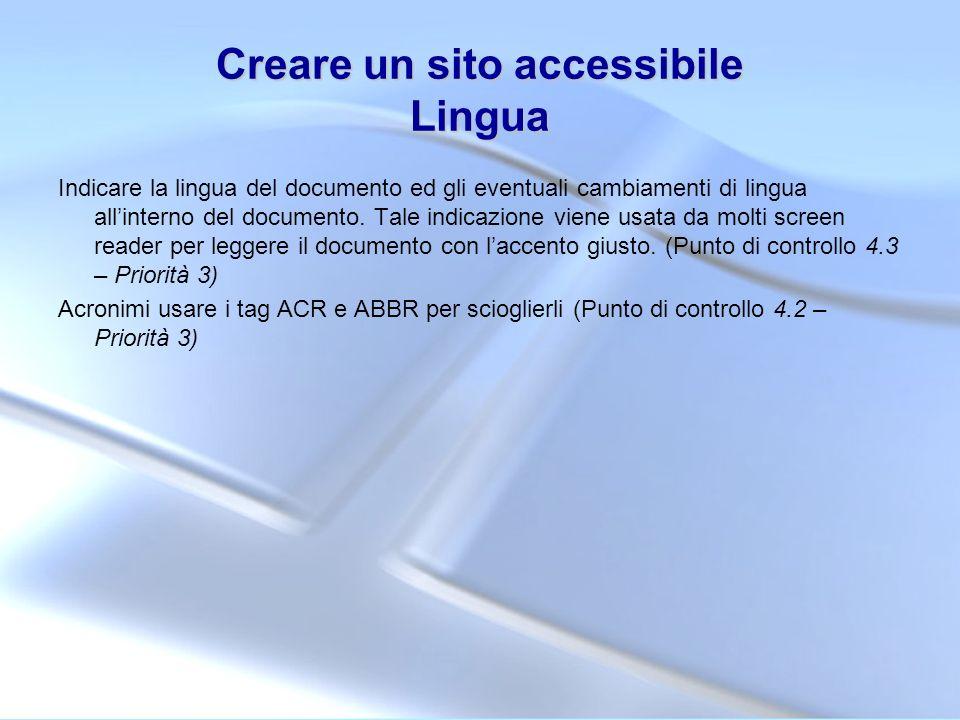 Creare un sito accessibile Lingua Indicare la lingua del documento ed gli eventuali cambiamenti di lingua allinterno del documento. Tale indicazione v