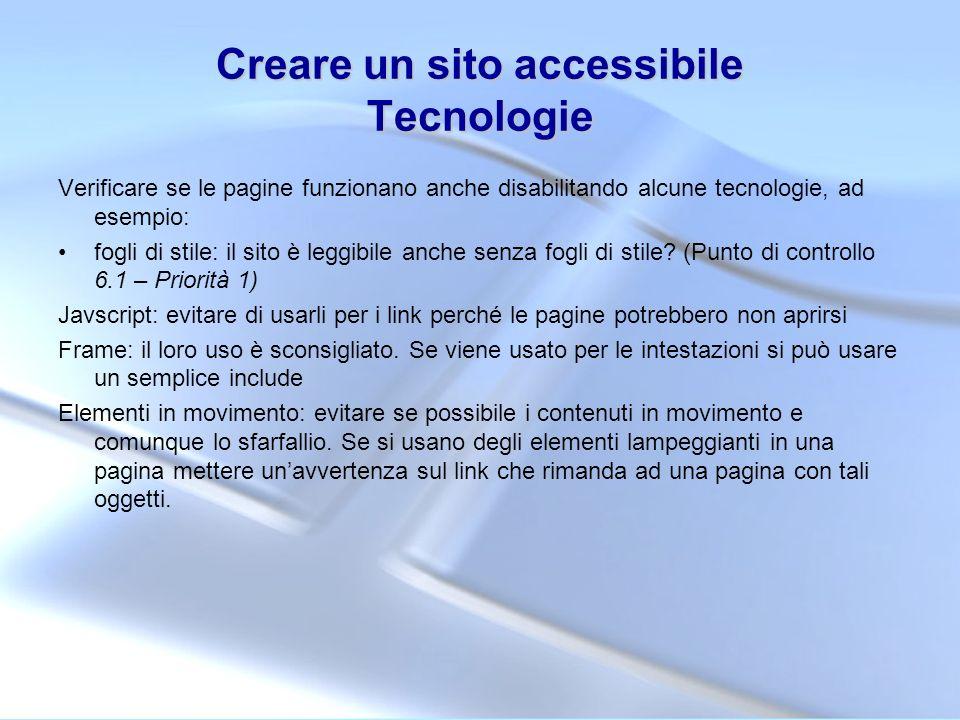 Creare un sito accessibile Tecnologie Verificare se le pagine funzionano anche disabilitando alcune tecnologie, ad esempio: fogli di stile: il sito è