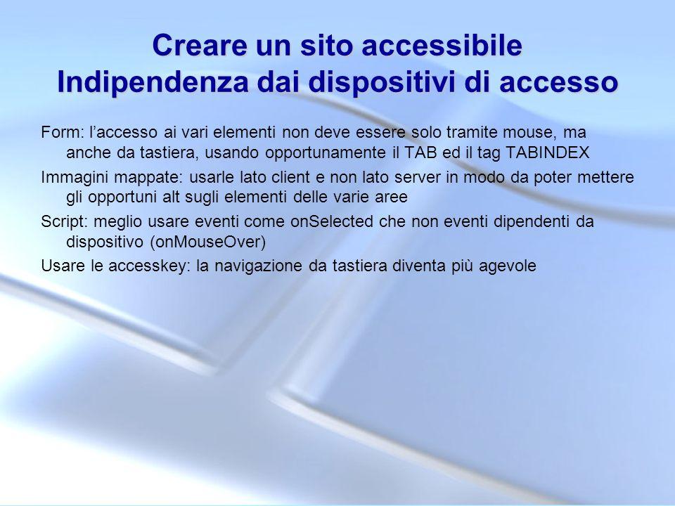Creare un sito accessibile Indipendenza dai dispositivi di accesso Form: laccesso ai vari elementi non deve essere solo tramite mouse, ma anche da tas