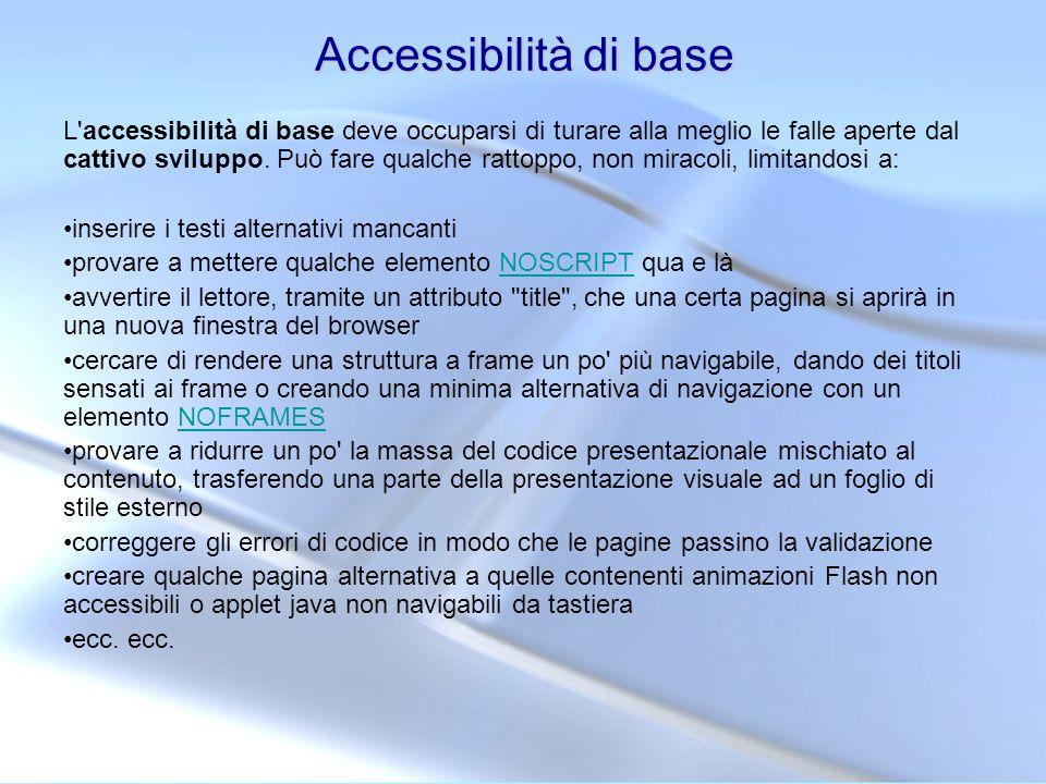 Accessibilità di base L'accessibilità di base deve occuparsi di turare alla meglio le falle aperte dal cattivo sviluppo. Può fare qualche rattoppo, no