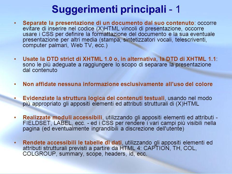 Suggerimenti principali - 1 Separate la presentazione di un documento dal suo contenuto: occorre evitare di inserire nel codice (X)HTML vincoli di pre