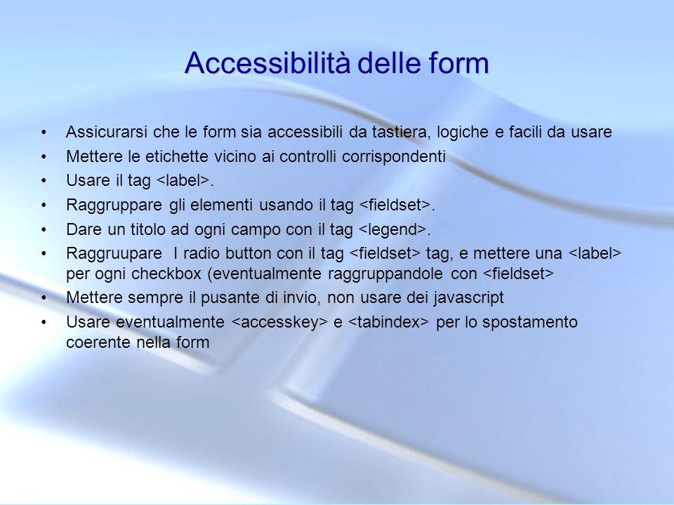 Accessibilità delle form Assicurarsi che le form sia accessibili da tastiera, logiche e facili da usare Mettere le etichette vicino ai controlli corri