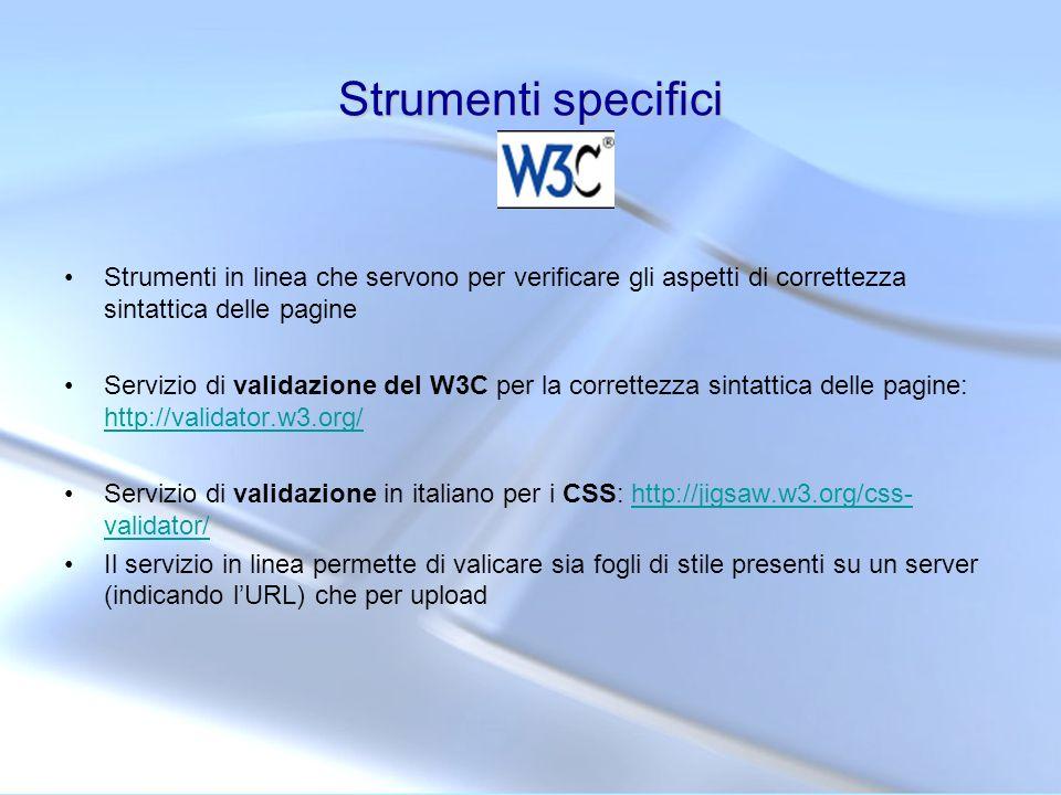 Strumenti specifici Strumenti in linea che servono per verificare gli aspetti di correttezza sintattica delle pagine Servizio di validazione del W3C p
