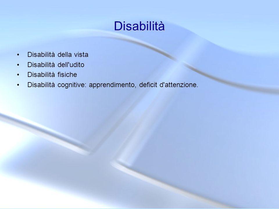 Disabilità Disabilità della vista Disabilità dell'udito Disabilità fisiche Disabilità cognitive: apprendimento, deficit d'attenzione.