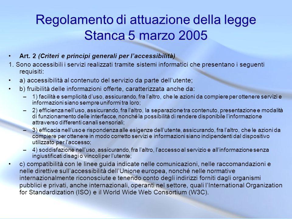 Regolamento di attuazione della legge Stanca 5 marzo 2005 Art. 2 (Criteri e principi generali per laccessibilità) 1. Sono accessibili i servizi realiz