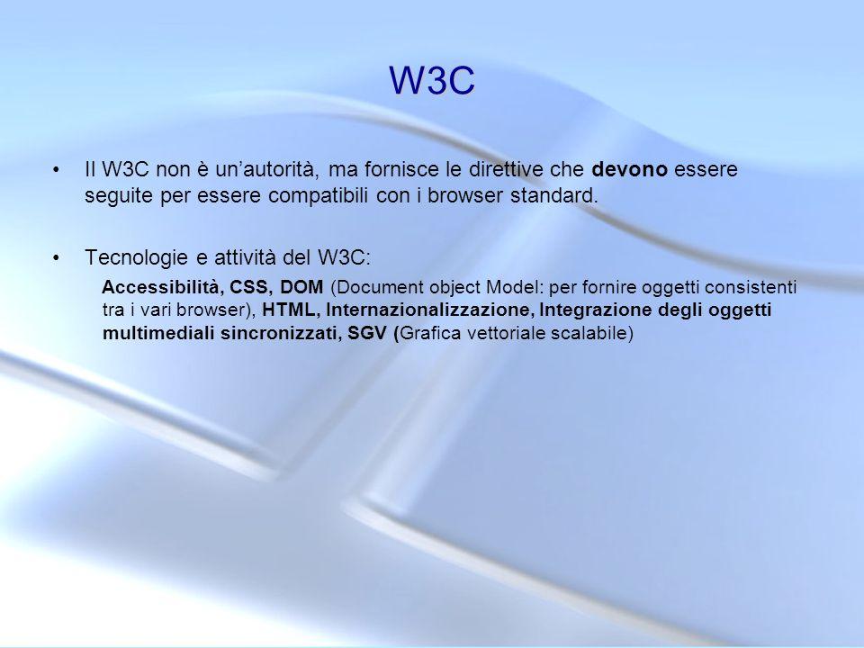 W3C Il W3C non è unautorità, ma fornisce le direttive che devono essere seguite per essere compatibili con i browser standard. Tecnologie e attività d