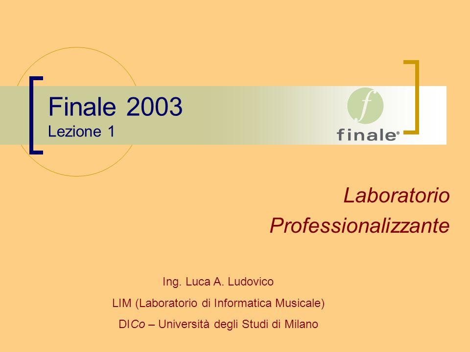 Finale 2003 Lezione 1 Laboratorio Professionalizzante Ing. Luca A. Ludovico LIM (Laboratorio di Informatica Musicale) DICo – Università degli Studi di